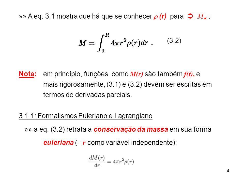 4 »» A eq. 3.1 mostra que há que se conhecer (r) para M : (3.2) Nota: em princípio, funções como M(r) são também f(t), e mais rigorosamente, (3.1) e (