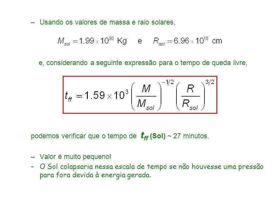 –Usando os valores de massa e raio solares, e, considerando a seguinte expressão para o tempo de queda livre, podemos verificar que o tempo de t ff (Sol) ~ 27 minutos.