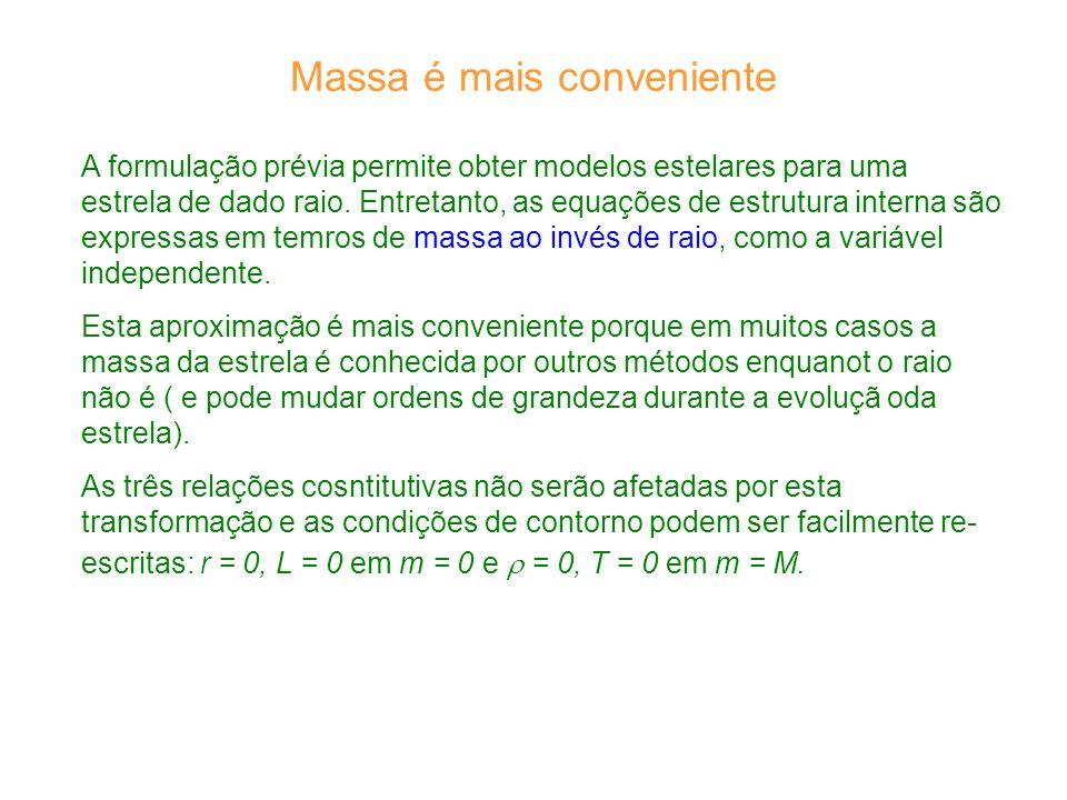 Massa é mais conveniente A formulação prévia permite obter modelos estelares para uma estrela de dado raio.