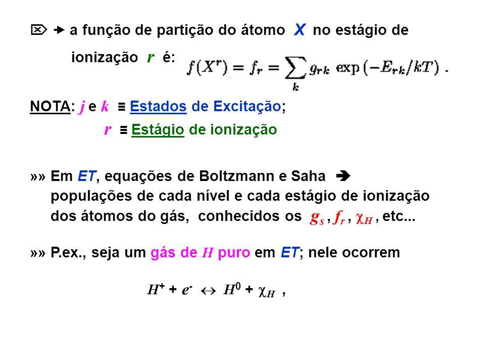 a função de partição do átomo X no estágio de ionização r é: NOTA: j e k Estados de Excitação; r Estágio de ionização »» Em ET, equações de Boltzmann