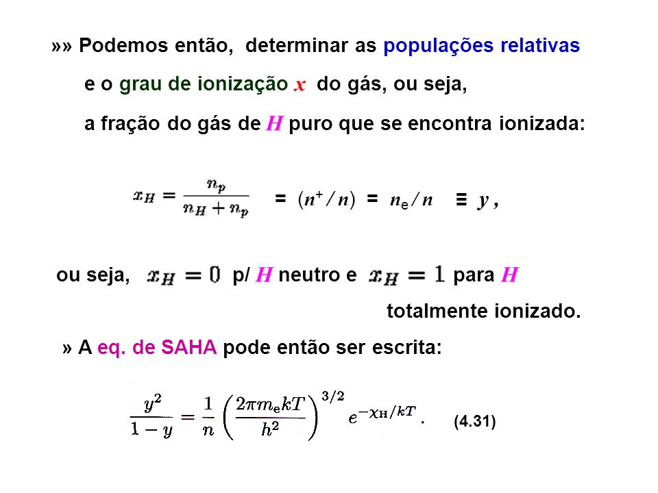 »» Podemos então, determinar as populações relativas e o grau de ionização x do gás, ou seja, a fração do gás de H puro que se encontra ionizada: = (