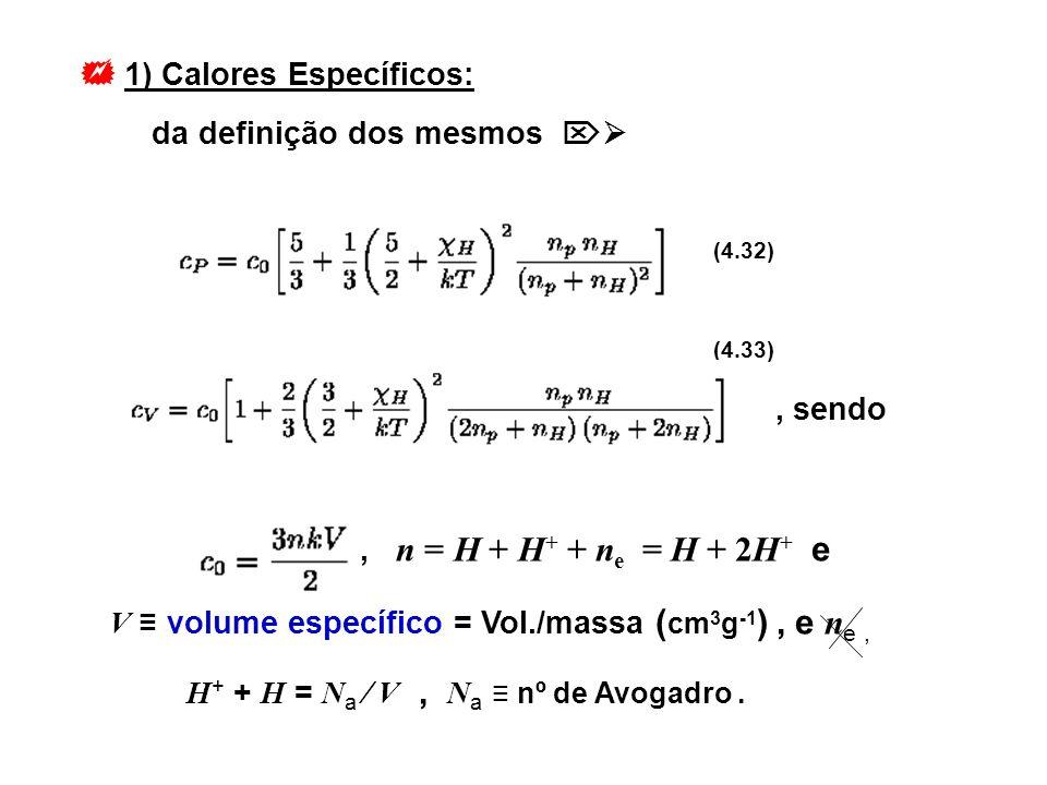 1) Calores Específicos: da definição dos mesmos (4.32) (4.33), sendo, n = H + H + + n e = H + 2H + e V volume específico = Vol./massa ( cm 3 g -1 ), e