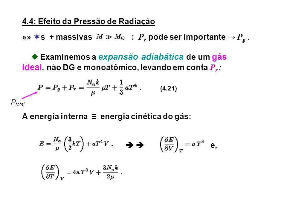 4.4: Efeito da Pressão de Radiação »» s + massivas : P r pode ser importante P g. Examinemos a expansão adiabática de um gás ideal, não DG e monoatômi
