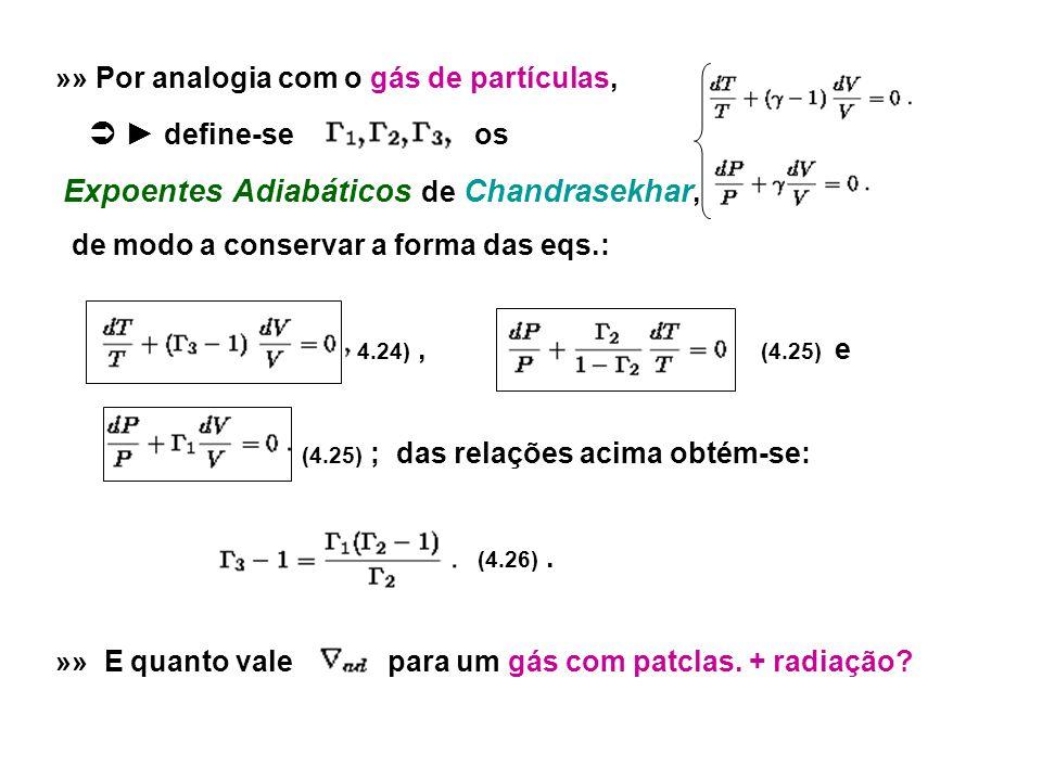 »» Por analogia com o gás de partículas, define-se os Expoentes Adiabáticos de Chandrasekhar, de modo a conservar a forma das eqs.: (4.24), (4.25) e (