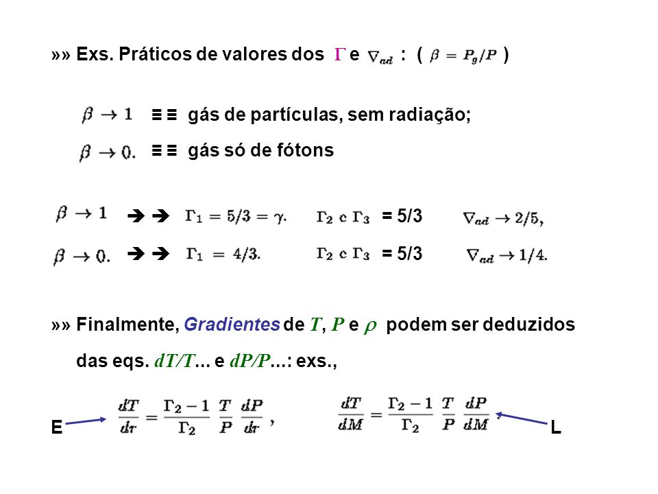 »» Exs. Práticos de valores dos e : ( ) gás de partículas, sem radiação; gás só de fótons = 5/3 »» Finalmente, Gradientes de T, P e podem ser deduzido
