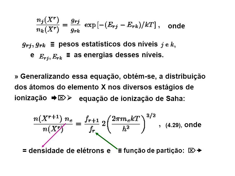 a função de partição do átomo X no estágio de ionização r é: NOTA: j e k Estados de Excitação; r Estágio de ionização »» Em ET, equações de Boltzmann e Saha populações de cada nível e cada estágio de ionização dos átomos do gás, conhecidos os g s, f r, H, etc...