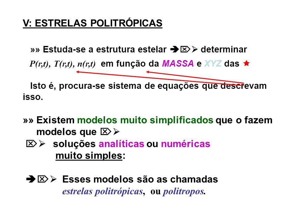 V: ESTRELAS POLITRÓPICAS » » Estuda-se a estrutura estelar determinar P(r,t), T(r,t), n(r,t) em função da MASSA e XYZ das I sto é, procura-se sistema