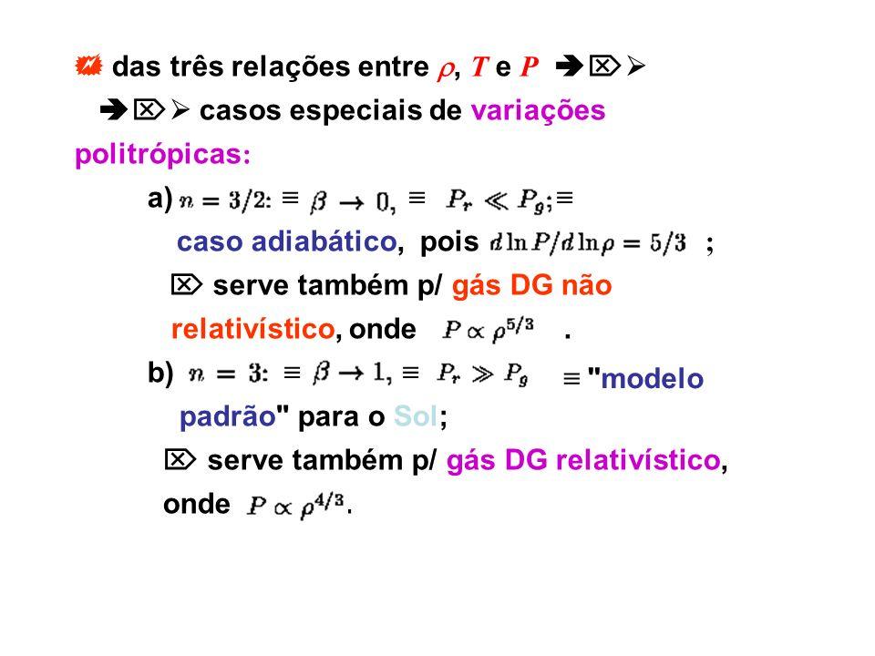 das três relações entre, T e P casos especiais de variações politrópicas : a) caso adiabático, pois ; serve também p/ gás DG não relativístico, onde.