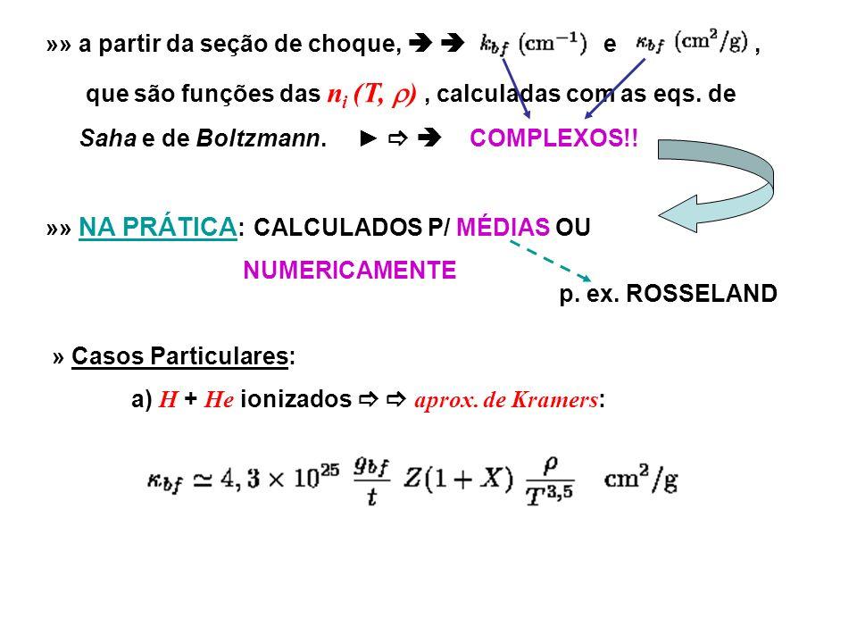 »» a partir da seção de choque, e, que são funções das n i (T, ), calculadas com as eqs. de Saha e de Boltzmann. COMPLEXOS!! »» NA PRÁTICA : CALCULADO