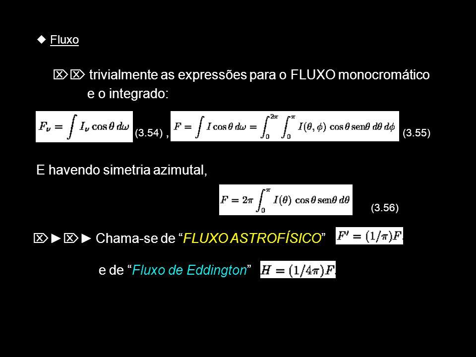 Fluxo trivialmente as expressões para o FLUXO monocromático e o integrado: (3.54), (3.55) E havendo simetria azimutal, (3.56) Chama-se de FLUXO ASTROF