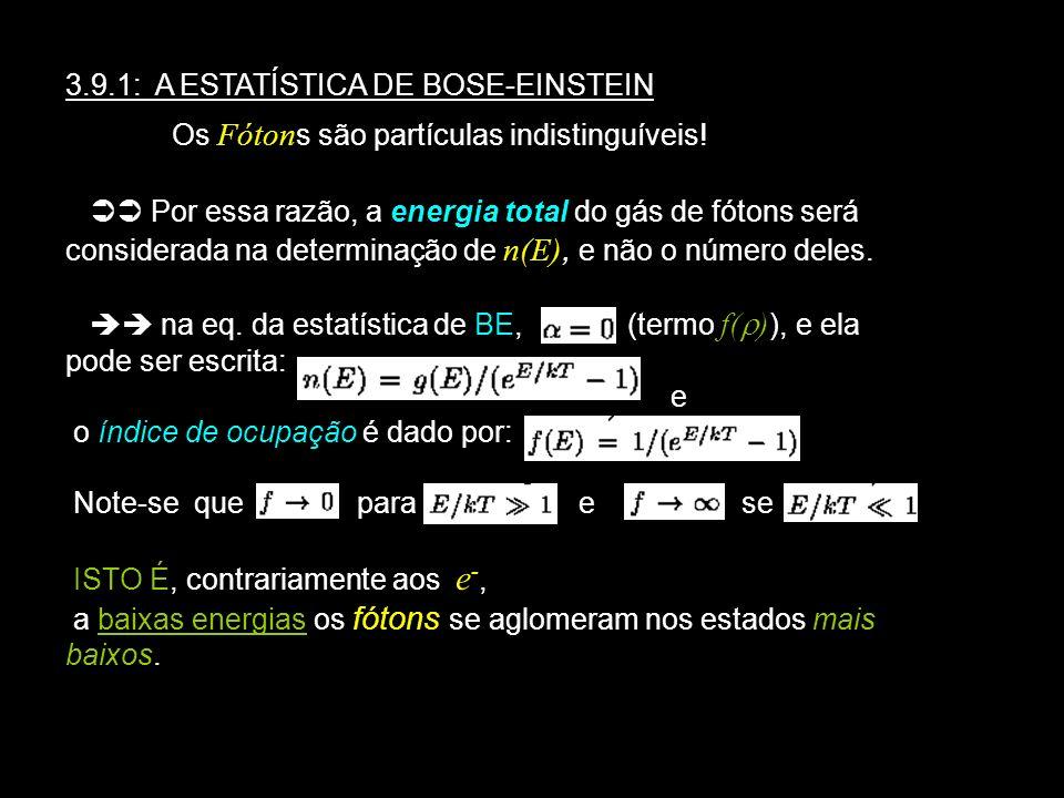 3.9.1: A ESTATÍSTICA DE BOSE-EINSTEIN Os Fóton s são partículas indistinguíveis! Por essa razão, a energia total do gás de fótons será considerada na