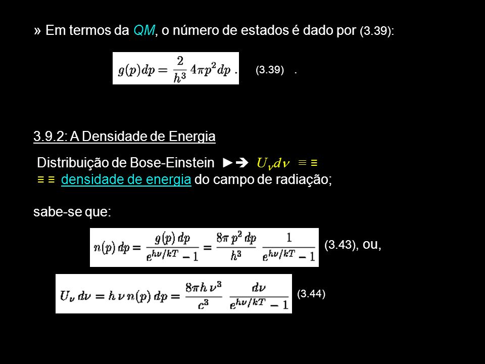» Em termos da QM, o número de estados é dado por (3.39): (3.39). 3.9.2: A Densidade de Energia Distribuição de Bose-Einstein U d densidade de energia