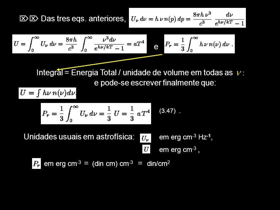Das tres eqs. anteriores, e Integral = Energia Total / unidade de volume em todas as : e pode-se escrever finalmente que: (3.47). Unidades usuais em a