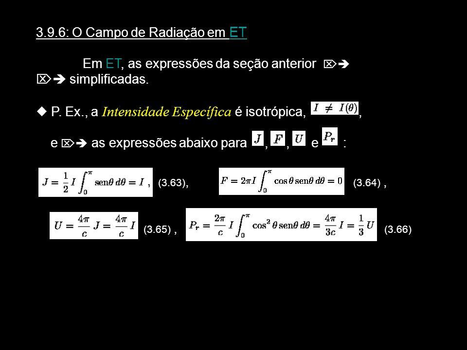 3.9.6: O Campo de Radiação em ET Em ET, as expressões da seção anterior simplificadas. P. Ex., a Intensidade Específica é isotrópica,, e as expressões