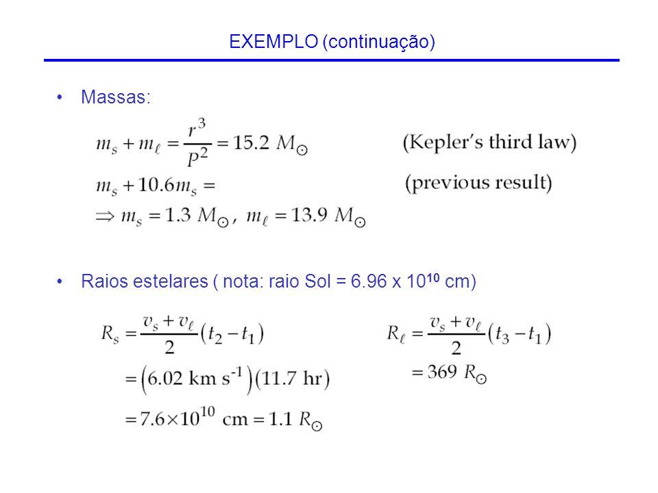 EXEMPLO (continuação) Massas: Raios estelares ( nota: raio Sol = 6.96 x 10 10 cm)