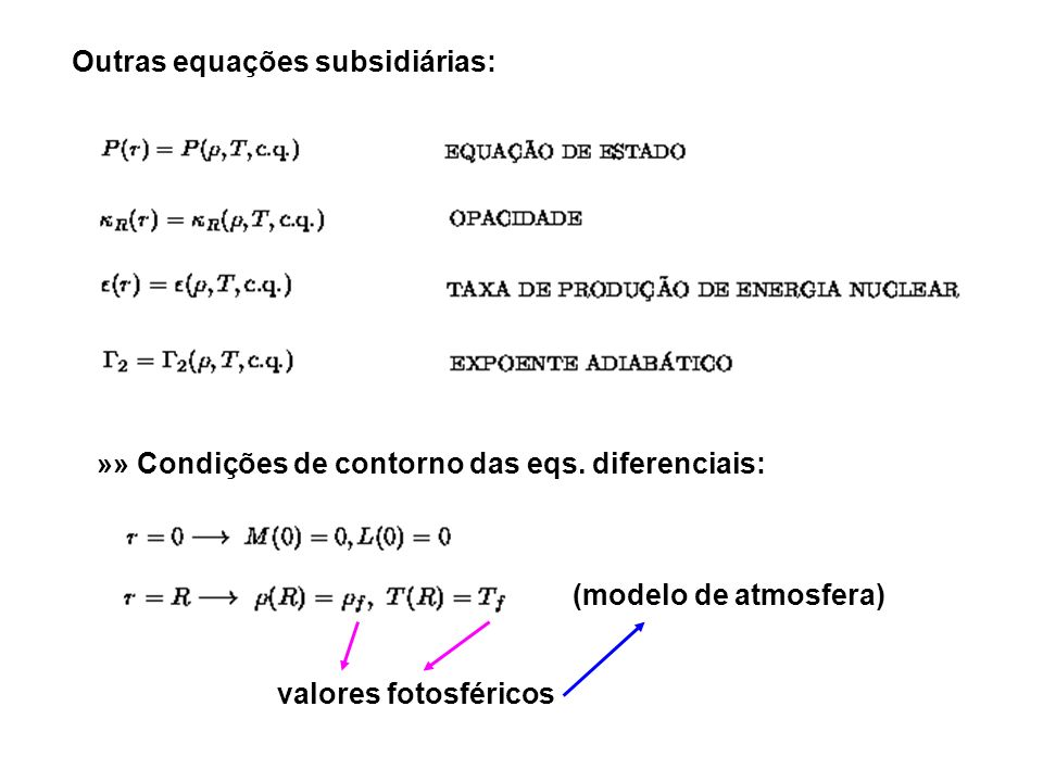 Outras equações subsidiárias: »» Condições de contorno das eqs. diferenciais: (modelo de atmosfera) valores fotosféricos