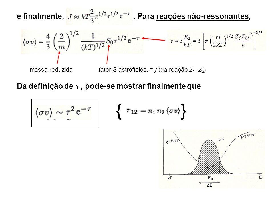 10.4: Propriedades do Pico de Gamow: » a temperatura será expressa em unidades de 10 7 K escrevendo-se: ou,.