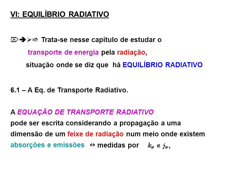 VI: EQUILÍBRIO RADIATIVO Trata-se nesse capítulo de estudar o transporte de energia pela radiação, situação onde se diz que há EQUILÍBRIO RADIATIVO 6.