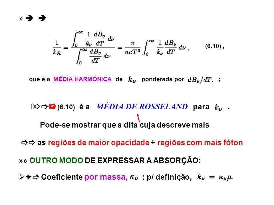 » (6.10), que é a MÉDIA HARMÔNICA de ponderada por ; (6.10) é a MÉDIA DE ROSSELAND para. Pode-se mostrar que a dita cuja descreve mais as regiões de m
