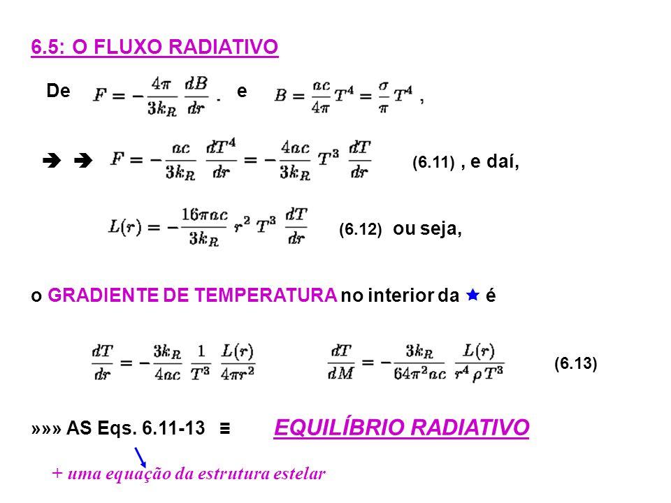 6.5: O FLUXO RADIATIVO De e (6.11), e daí, (6.12) ou seja, o GRADIENTE DE TEMPERATURA no interior da é (6.13) »»» AS Eqs. 6.11-13 + uma equação da est