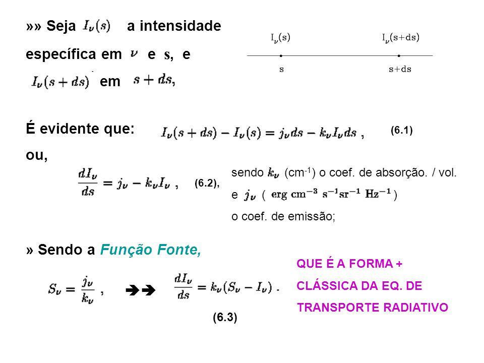 »» Seja a intensidade específica em e s, e em É evidente que: (6.1) ou, (6.2), » Sendo a Função Fonte, sendo (cm -1 ) o coef. de absorção. / vol. e (