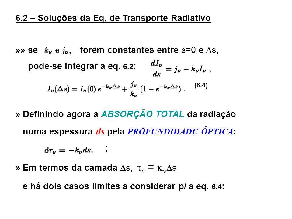 6.2 – Soluções da Eq, de Transporte Radiativo »» se forem constantes entre s=0 e s, pode-se integrar a eq. 6.2 : (6.4) » Definindo agora a ABSORÇÃO TO