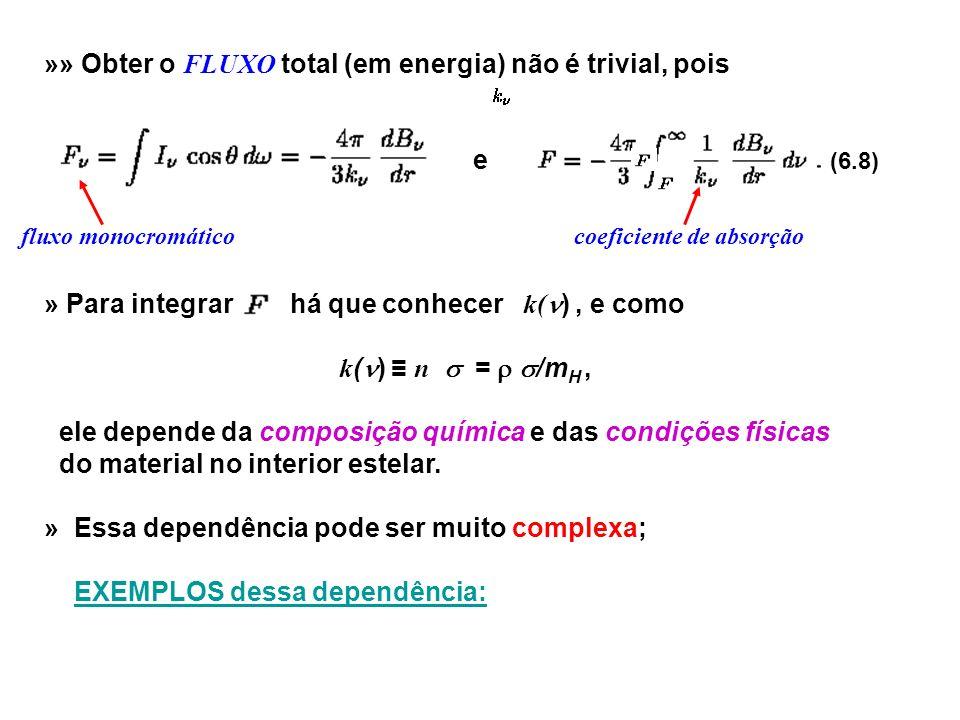 »» Obter o FLUXO total (em energia) não é trivial, pois e » Para integrar há que conhecer k( ), e como k ( ) n = /m H, ele depende da composição quími