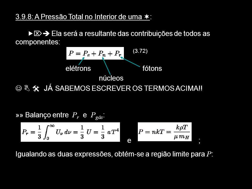 1 3.9.8: A Pressão Total no Interior de uma : Ela será a resultante das contribuições de todos as componentes: (3.72) elétrons núcleos JÁ SABEMOS ESCR