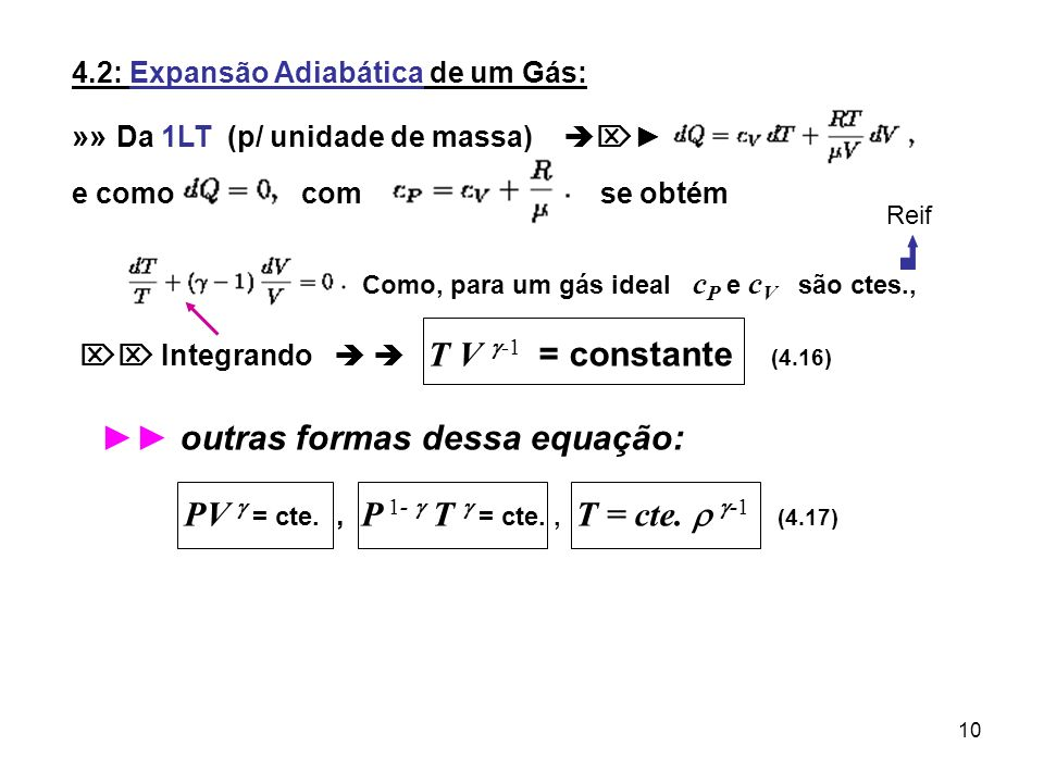 10 4.2: Expansão Adiabática de um Gás: »» Da 1LT (p/ unidade de massa) e como com se obtém Como, para um gás ideal c P e c V são ctes., Integrando T V