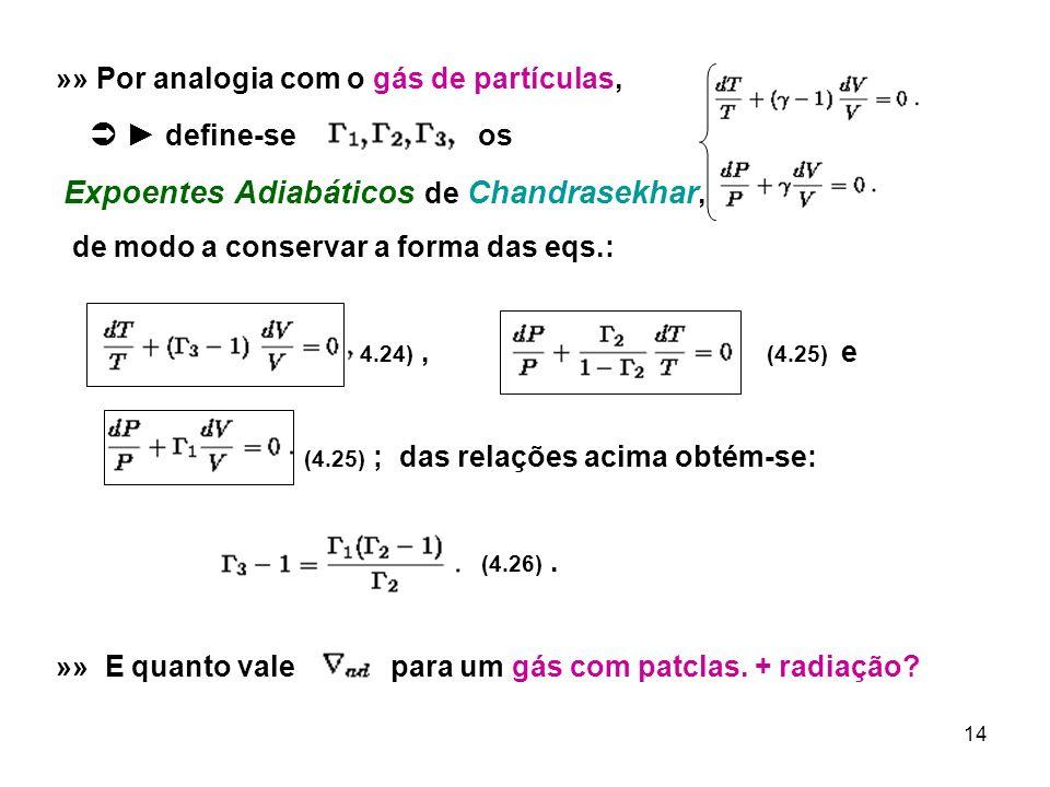 14 »» Por analogia com o gás de partículas, define-se os Expoentes Adiabáticos de Chandrasekhar, de modo a conservar a forma das eqs.: (4.24), (4.25)
