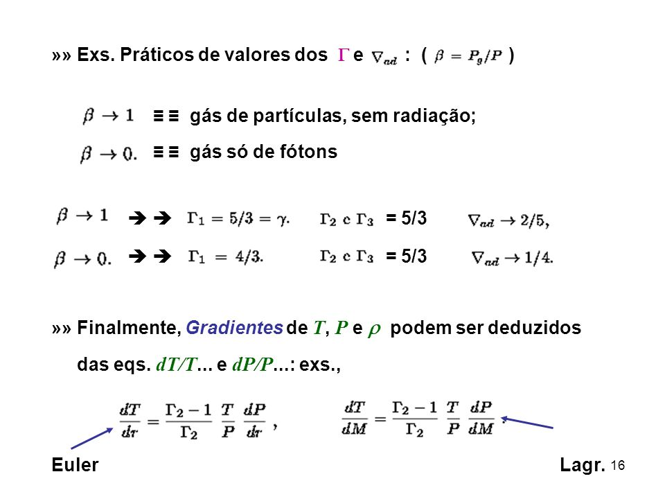 16 »» Exs. Práticos de valores dos e : ( ) gás de partículas, sem radiação; gás só de fótons = 5/3 »» Finalmente, Gradientes de T, P e podem ser deduz
