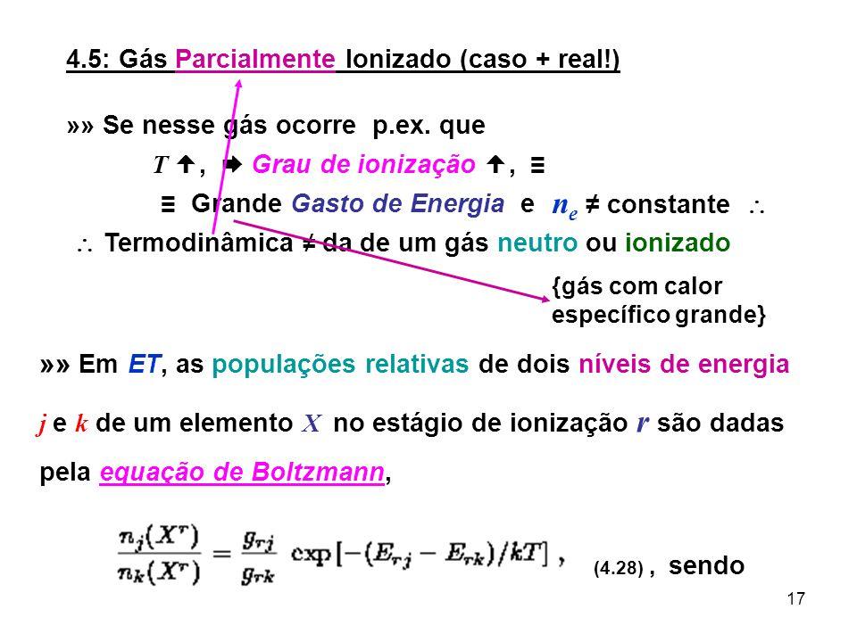 17 4.5: Gás Parcialmente Ionizado (caso + real!) »» Se nesse gás ocorre p.ex. que T, Grau de ionização, Grande Gasto de Energia e Termodinâmica da de