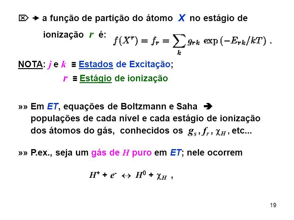 19 a função de partição do átomo X no estágio de ionização r é: NOTA: j e k Estados de Excitação; r Estágio de ionização »» Em ET, equações de Boltzma