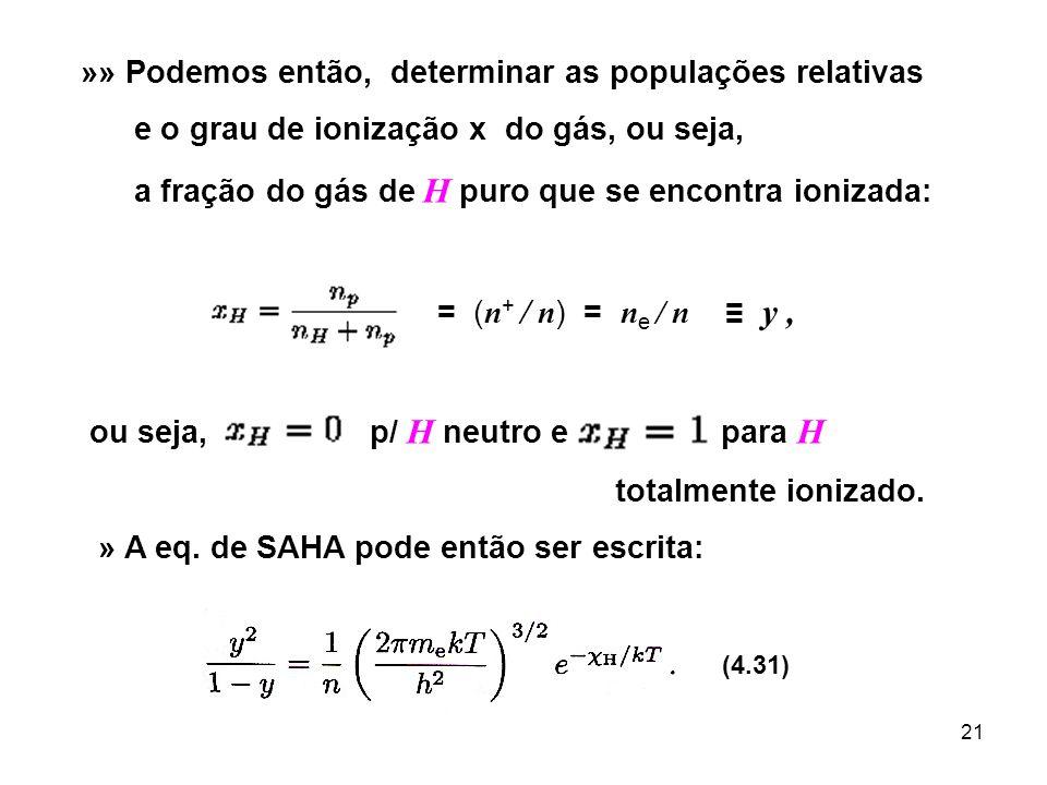 21 »» Podemos então, determinar as populações relativas e o grau de ionização x do gás, ou seja, a fração do gás de H puro que se encontra ionizada: =