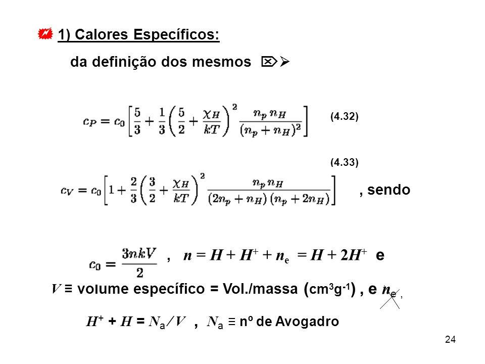 24 1) Calores Específicos: da definição dos mesmos (4.32) (4.33), sendo, n = H + H + + n e = H + 2H + e V volume específico = Vol./massa ( cm 3 g -1 )