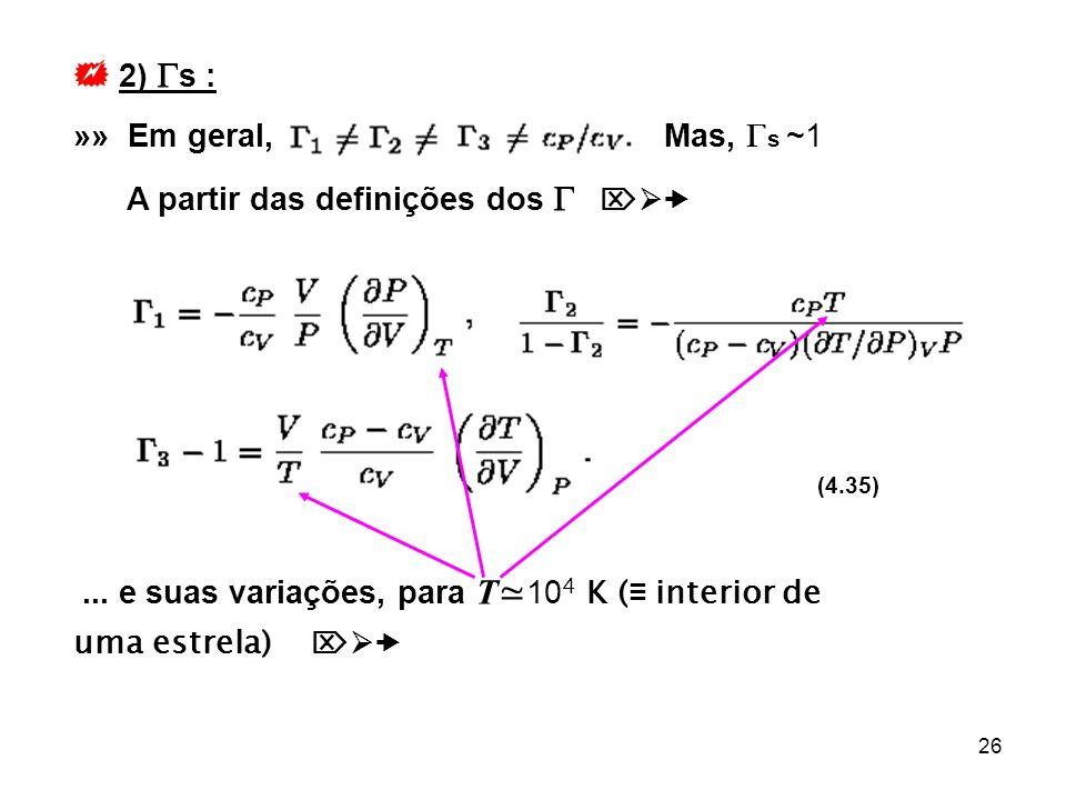 26 2) s : »» Em geral, Mas, s ~1 A partir das definições dos (4.35)... e suas variações, para T 10 4 K ( interior de uma estrela)