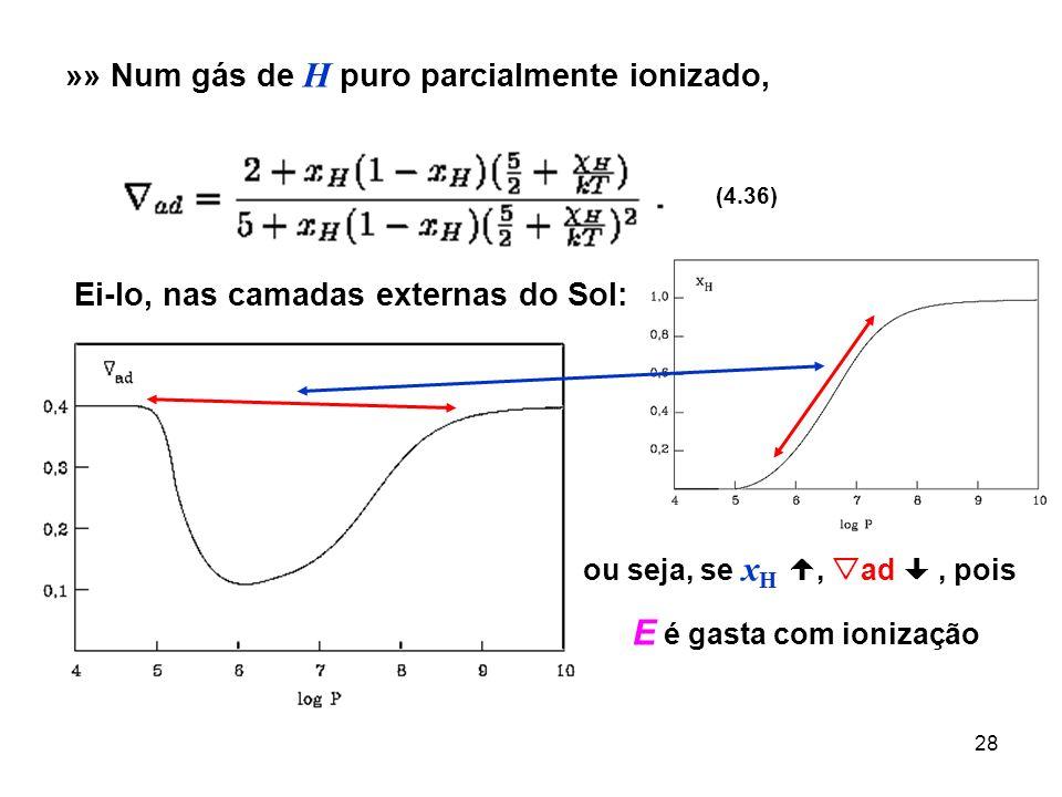 28 »» Num gás de H puro parcialmente ionizado, (4.36) Ei-lo, nas camadas externas do Sol: ou seja, se x H, ad, pois E é gasta com ionização