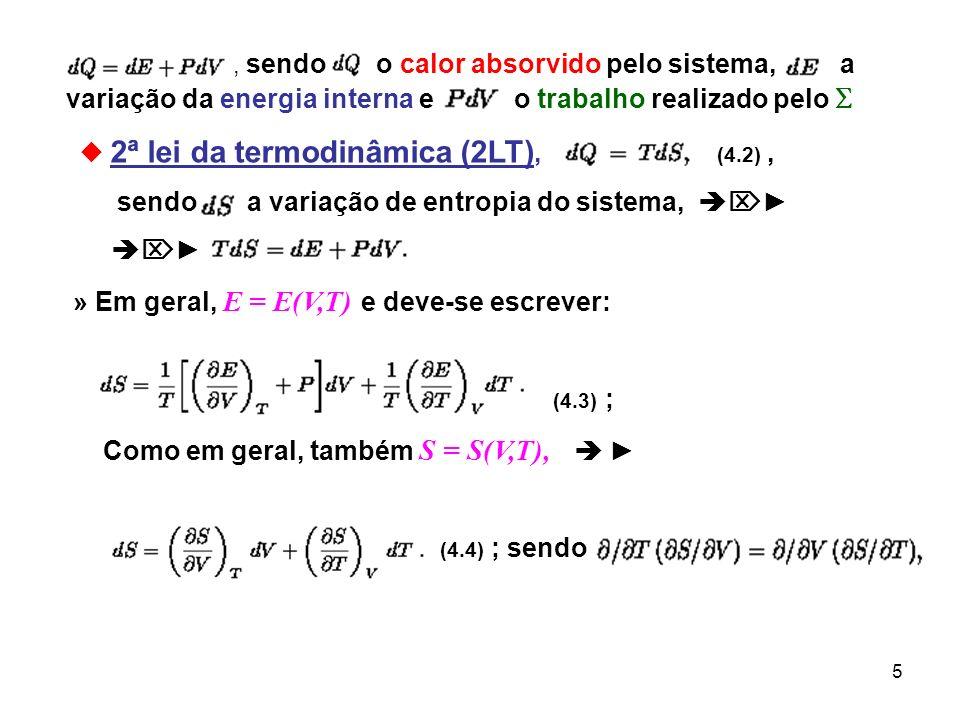 5, sendo o calor absorvido pelo sistema, a variação da energia interna e o trabalho realizado pelo 2ª lei da termodinâmica (2LT), (4.2), sendo a varia
