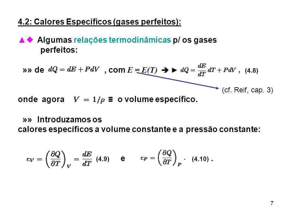 7 4.2: Calores Específicos (gases perfeitos): Algumas relações termodinâmicas p/ os gases perfeitos: »» de, com E = E(T) (4.8) onde agora o volume esp