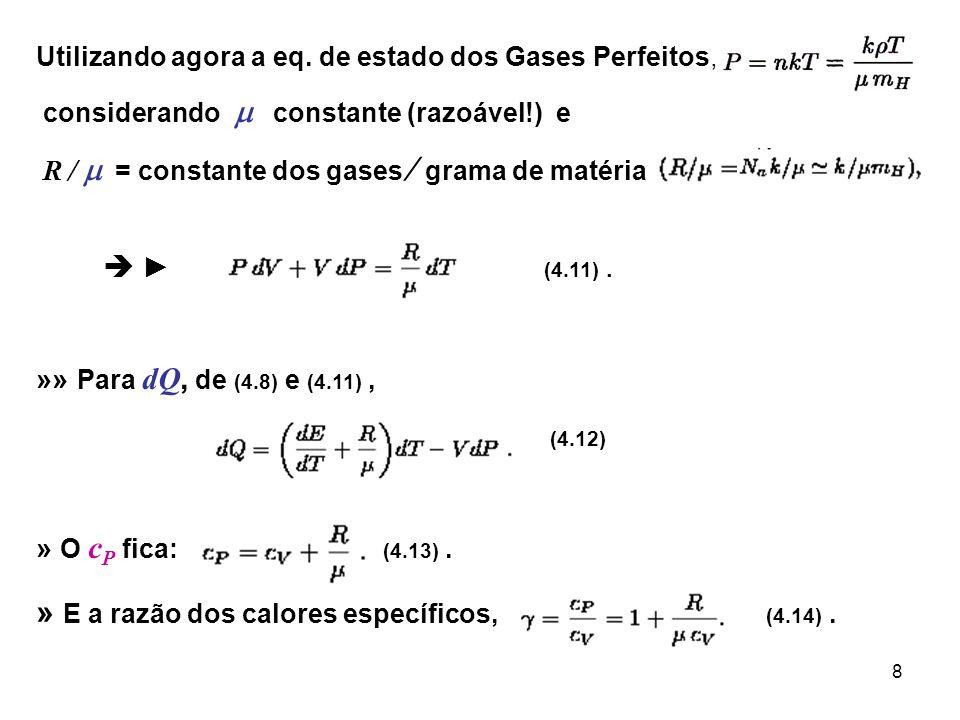 8 Utilizando agora a eq. de estado dos Gases Perfeitos, considerando constante (razoável!) e R = constante dos gases grama de matéria (4.11). »» Para