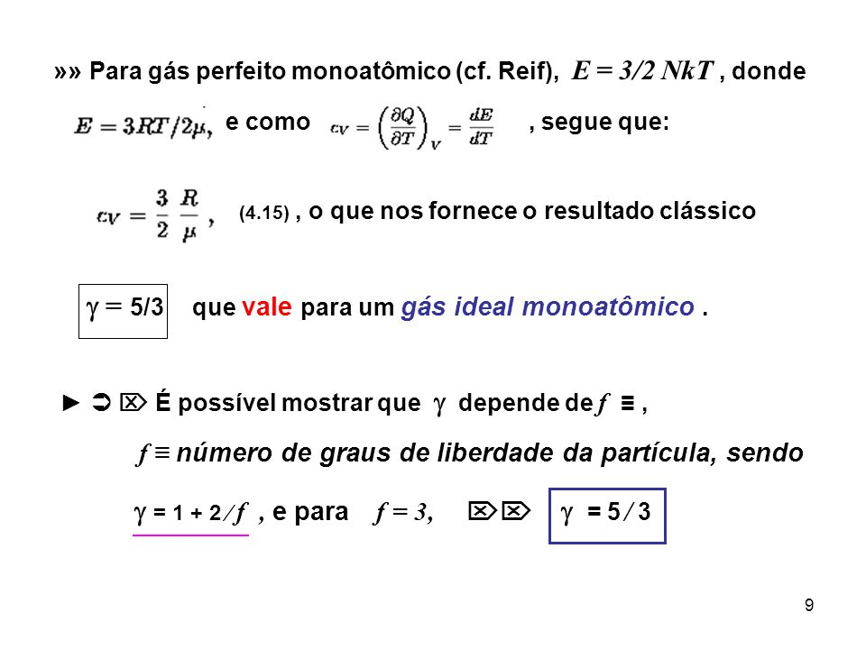 9 »» Para gás perfeito monoatômico (cf. Reif), E = 3/2 NkT, donde e como, segue que: (4.15), o que nos fornece o resultado clássico = 5/3 que vale par