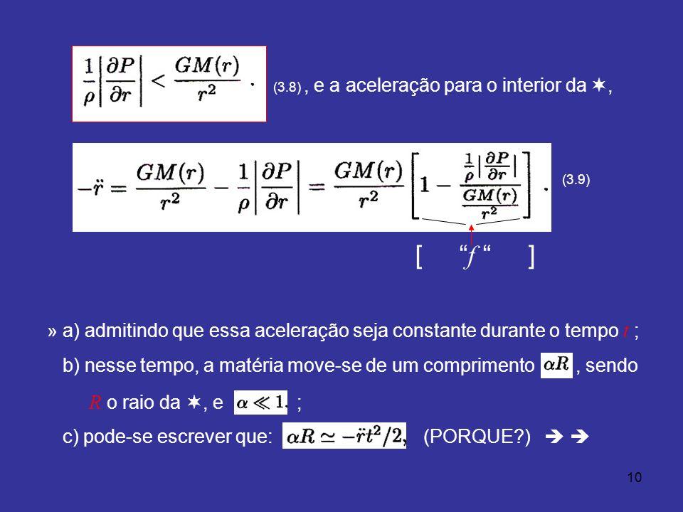 10 (3.8), e a aceleração para o interior da, (3.9) [ f ] » a) admitindo que essa aceleração seja constante durante o tempo t ; b) nesse tempo, a matéria move-se de um comprimento, sendo R o raio da, e ; c) pode-se escrever que: (PORQUE )
