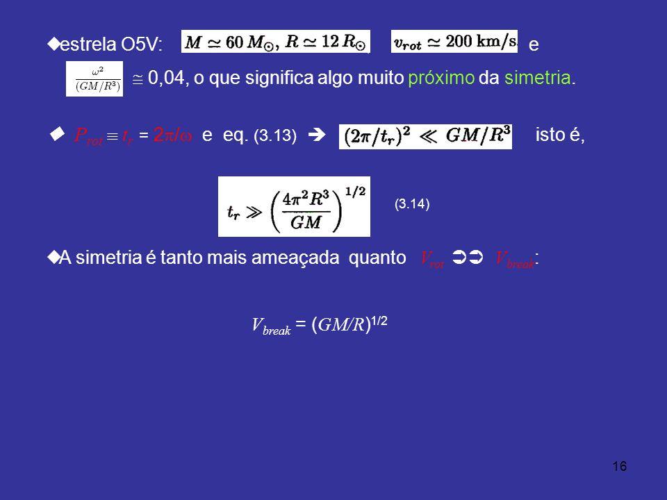 16 estrela O5V:, e 0,04, o que significa algo muito próximo da simetria.