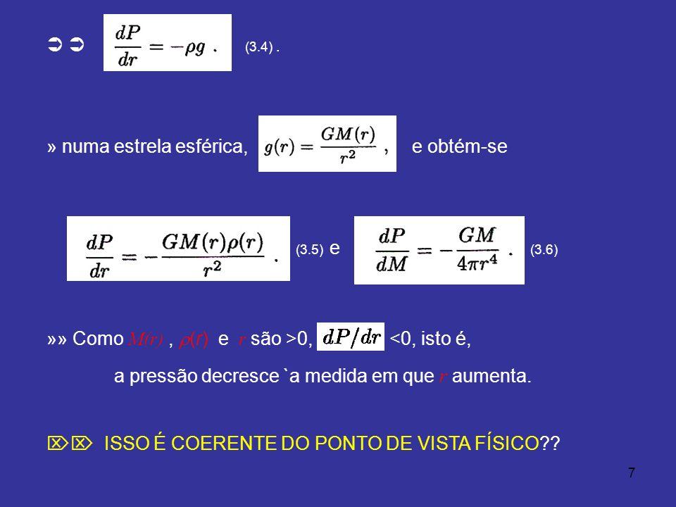 7 (3.4). » numa estrela esférica, e obtém-se (3.5) e (3.6) »» Como M(r), (r) e r são >0, <0, isto é, a pressão decresce `a medida em que r aumenta. IS