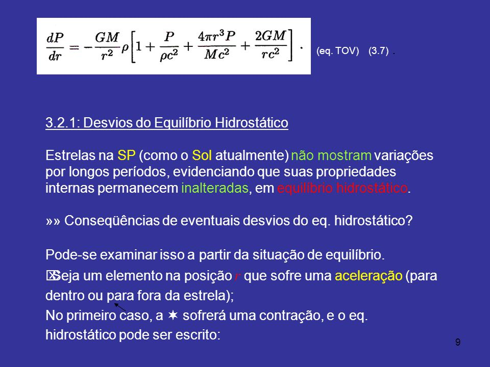 10 (3.8), e a aceleração para o interior da, (3.9) [ f ] » a) admitindo que essa aceleração seja constante durante o tempo t ; b) nesse tempo, a matéria move-se de um comprimento, sendo R o raio da, e ; c) pode-se escrever que: (PORQUE?)