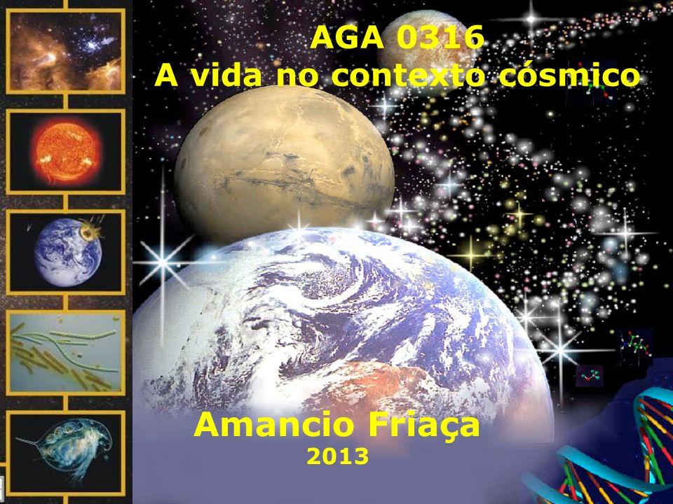 AGA 0316 A vida no contexto cósmico Amancio Friaça 2013
