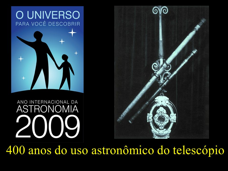 400 anos do uso astronômico do telescópio