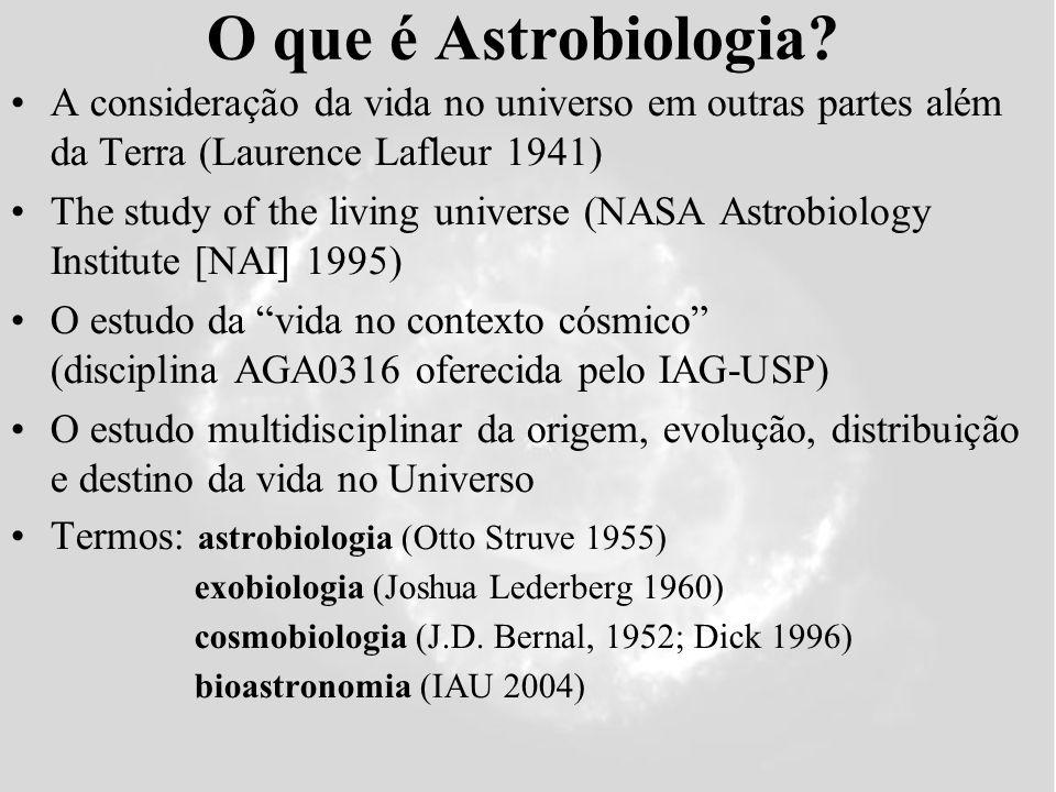 O que é Astrobiologia? A consideração da vida no universo em outras partes além da Terra (Laurence Lafleur 1941) The study of the living universe (NAS