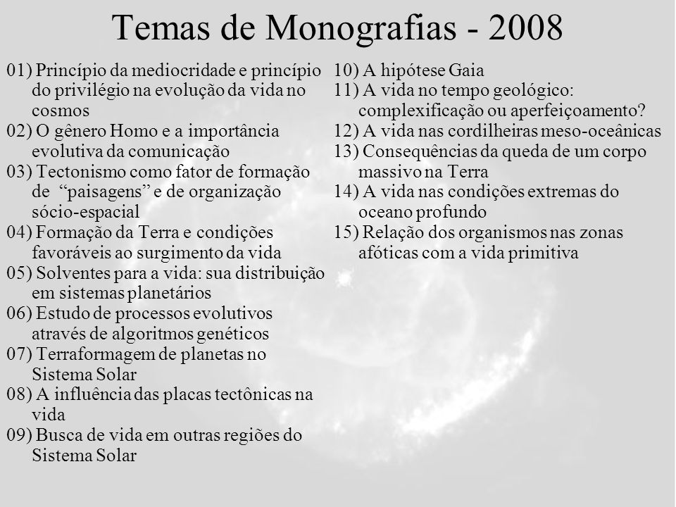 Temas de Monografias - 2008 01) Princípio da mediocridade e princípio do privilégio na evolução da vida no cosmos 02) O gênero Homo e a importância ev