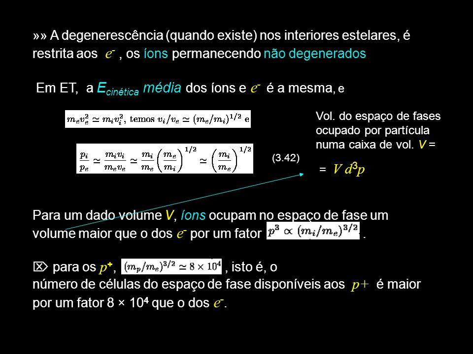 31 A Pressão Total no Interior de uma : Ela será a resultante das contribuições de todos os componentes: (3.72) elétrons núcleos »» Balanço entre P r e P gás : e ; Igualando as duas expressões, obtém-se a região limite para P : fótons